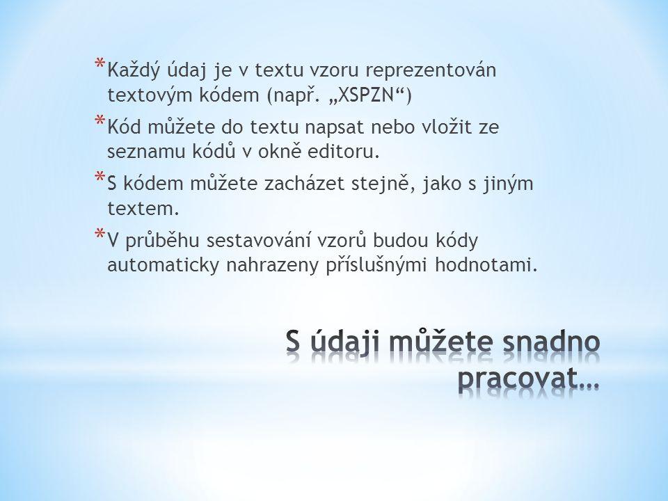 """* Každý údaj je v textu vzoru reprezentován textovým kódem (např. """"XSPZN"""") * Kód můžete do textu napsat nebo vložit ze seznamu kódů v okně editoru. *"""