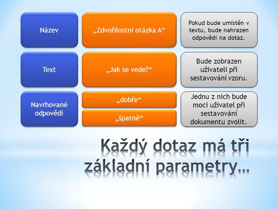 """Název Text Navrhované odpovědi """"Zdvořilostní otázka A"""" """"Jak se vede?"""" """"dobře"""" """"špatně"""" Pokud bude umístěn v textu, bude nahrazen odpovědí na dotaz. Bu"""