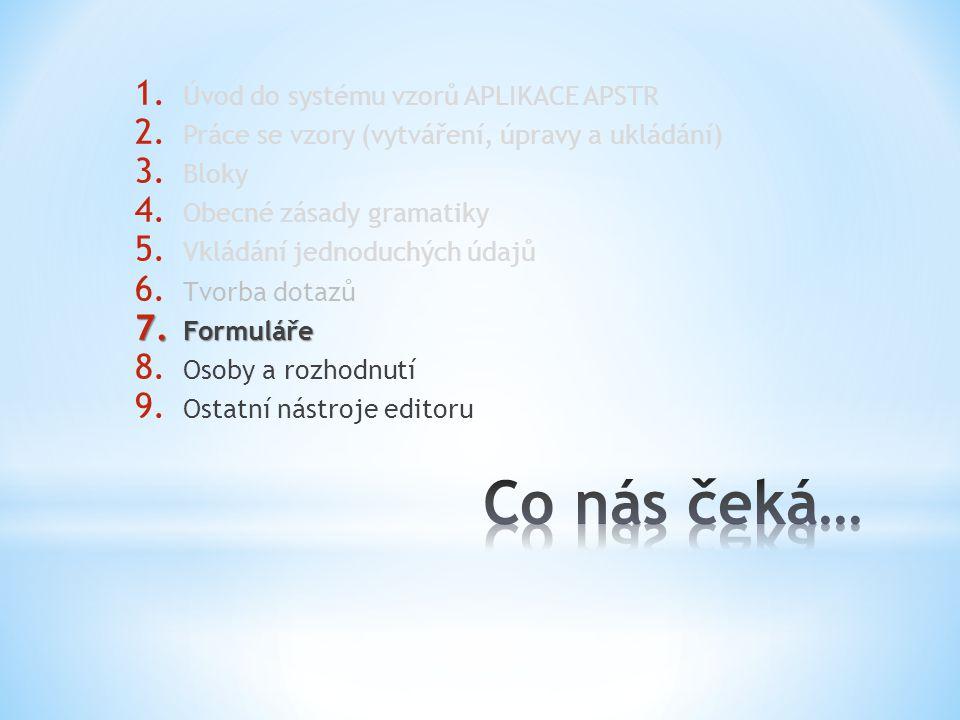 1. Úvod do systému vzorů APLIKACE APSTR 2. Práce se vzory (vytváření, úpravy a ukládání) 3. Bloky 4. Obecné zásady gramatiky 5. Vkládání jednoduchých