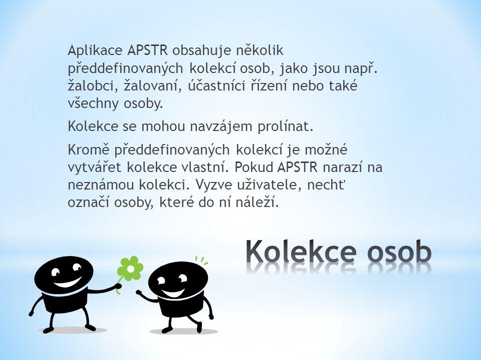 Aplikace APSTR obsahuje několik předdefinovaných kolekcí osob, jako jsou např. žalobci, žalovaní, účastníci řízení nebo také všechny osoby. Kolekce se