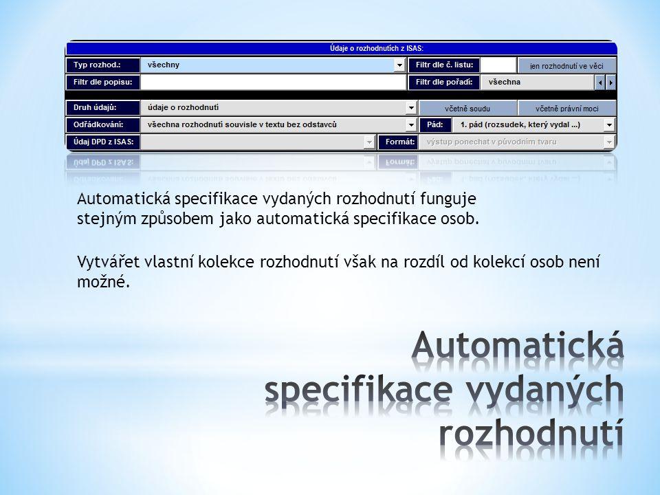 Automatická specifikace vydaných rozhodnutí funguje stejným způsobem jako automatická specifikace osob. Vytvářet vlastní kolekce rozhodnutí však na ro