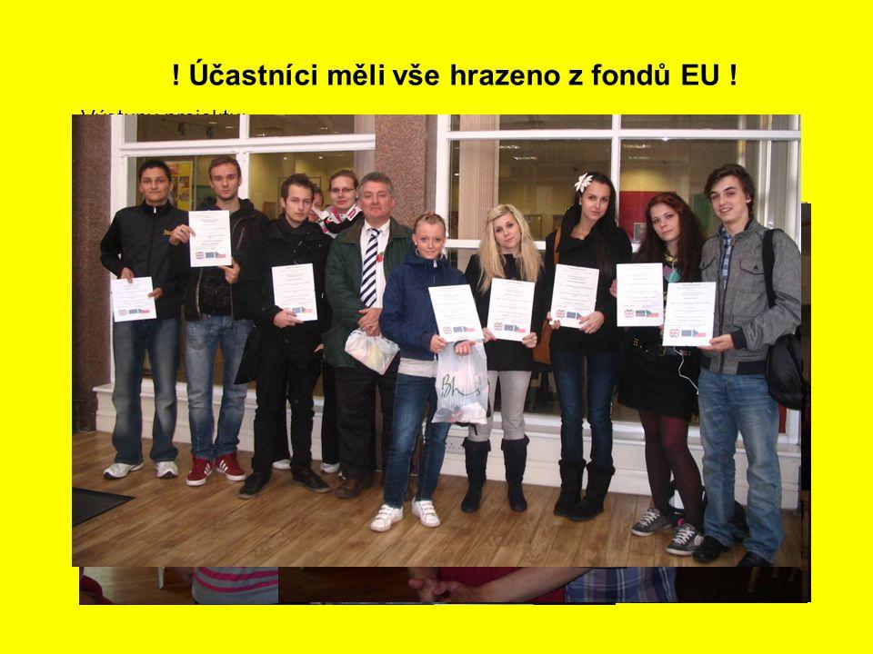 ! Účastníci měli vše hrazeno z fondů EU ! Výstupy projektu: - Certifikát od přijímací organizace + reference - Europass v anglickém a českém jazyce
