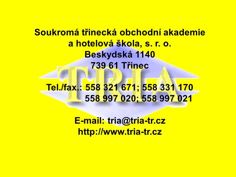 Soukromá třinecká obchodní akademie a hotelová škola, s. r. o. Beskydská 1140 739 61 Třinec Tel./fax.: 558 321 671; 558 331 170 558 997 020; 558 997 0