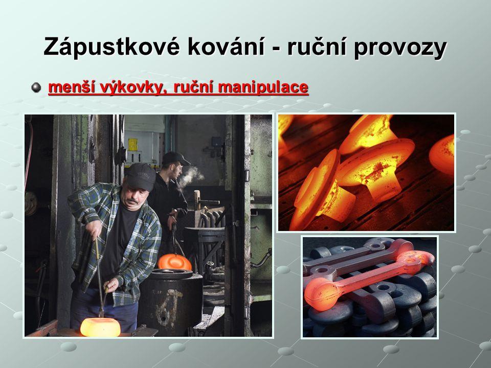 Zápustkové kování - ruční provozy menší výkovky, ruční manipulace