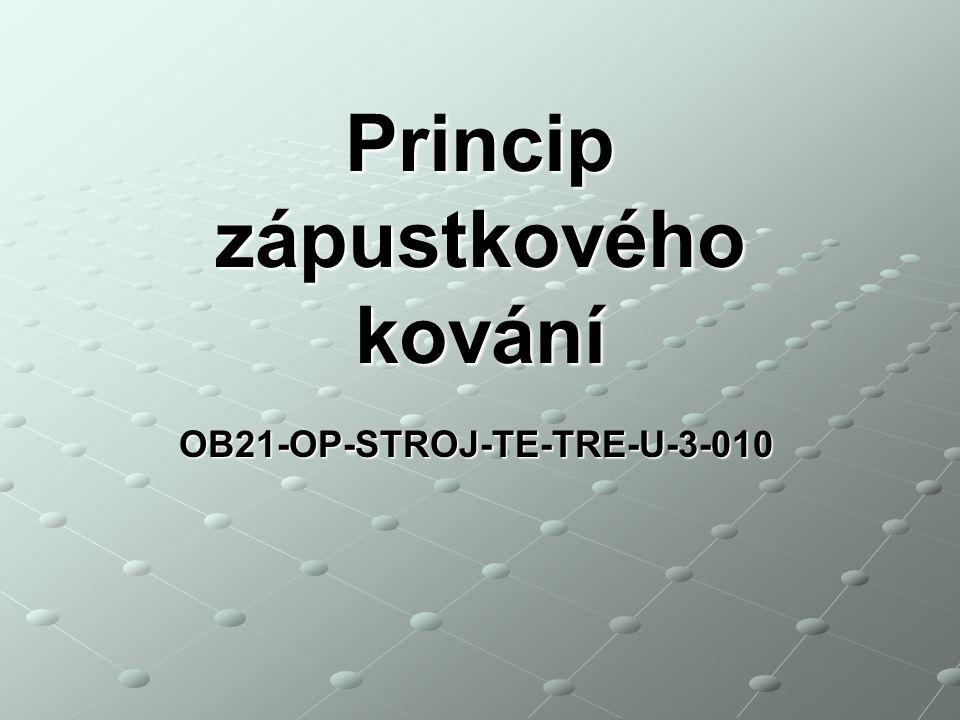 OB21-OP-STROJ-TE-TRE-U-3-010 Princip zápustkového kování