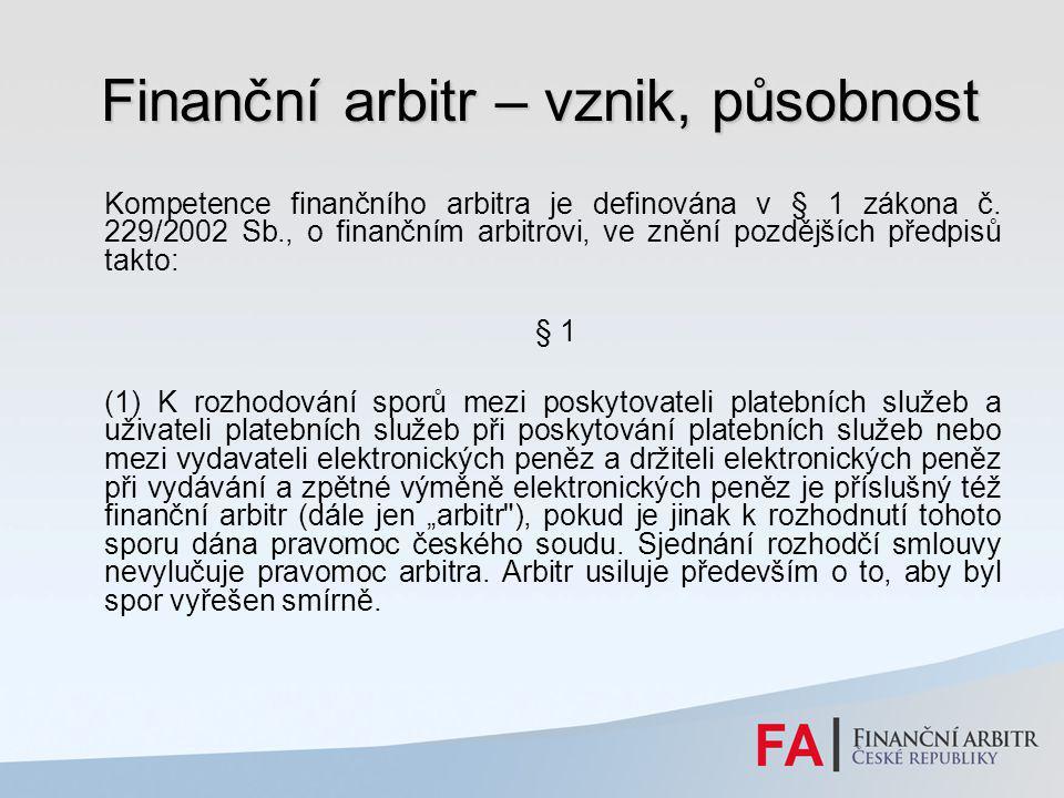 Finanční arbitr – vznik, působnost Finanční arbitr – vznik, působnost Kompetence finančního arbitra je definována v § 1 zákona č. 229/2002 Sb., o fina
