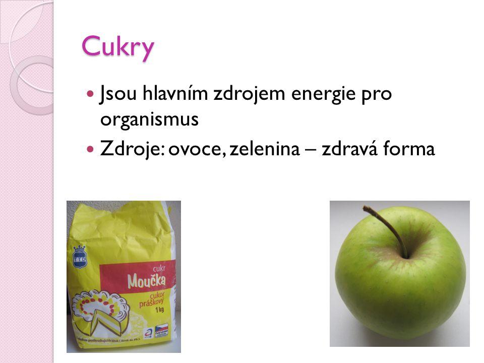 Cukry Jsou hlavním zdrojem energie pro organismus Zdroje: ovoce, zelenina – zdravá forma
