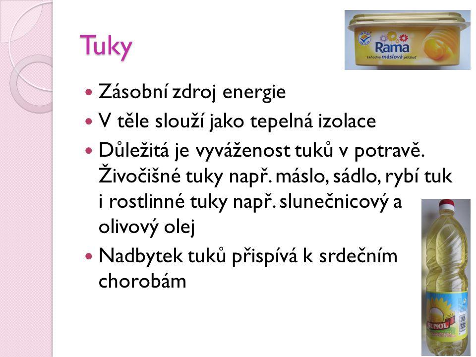 Tuky Zásobní zdroj energie V těle slouží jako tepelná izolace Důležitá je vyváženost tuků v potravě. Živočišné tuky např. máslo, sádlo, rybí tuk i ros