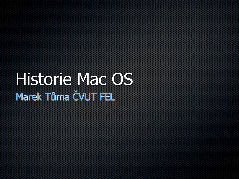 Historie Mac OS Marek Tůma ČVUT FEL
