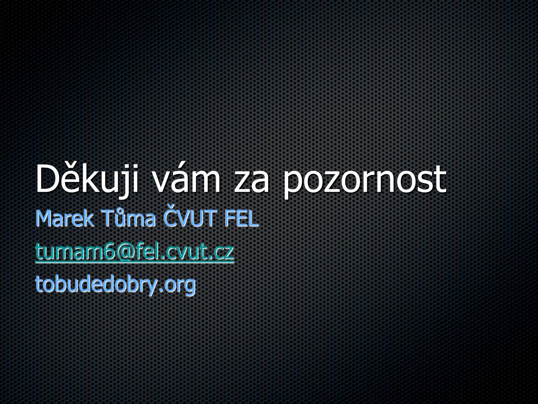 Děkuji vám za pozornost Marek Tůma ČVUT FEL tumam6@fel.cvut.cz tobudedobry.org