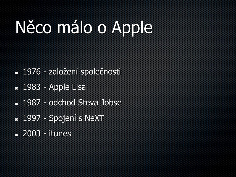Něco málo o Apple 1976 - založení společnosti 1983 - Apple Lisa 1987 - odchod Steva Jobse 1997 - Spojení s NeXT 2003 - itunes