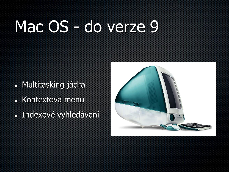 Mac OS - do verze 9 Multitasking jádra Kontextová menu Indexové vyhledávání