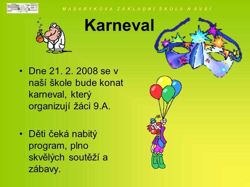 Karneval Dne 21. 2. 2008 se v naší škole bude konat karneval, který organizují žáci 9.A.