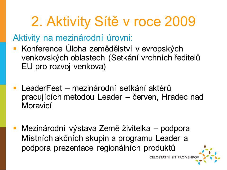 2. Aktivity Sítě v roce 2009 Aktivity na mezinárodní úrovni:  Konference Úloha zemědělství v evropských venkovských oblastech (Setkání vrchních ředit