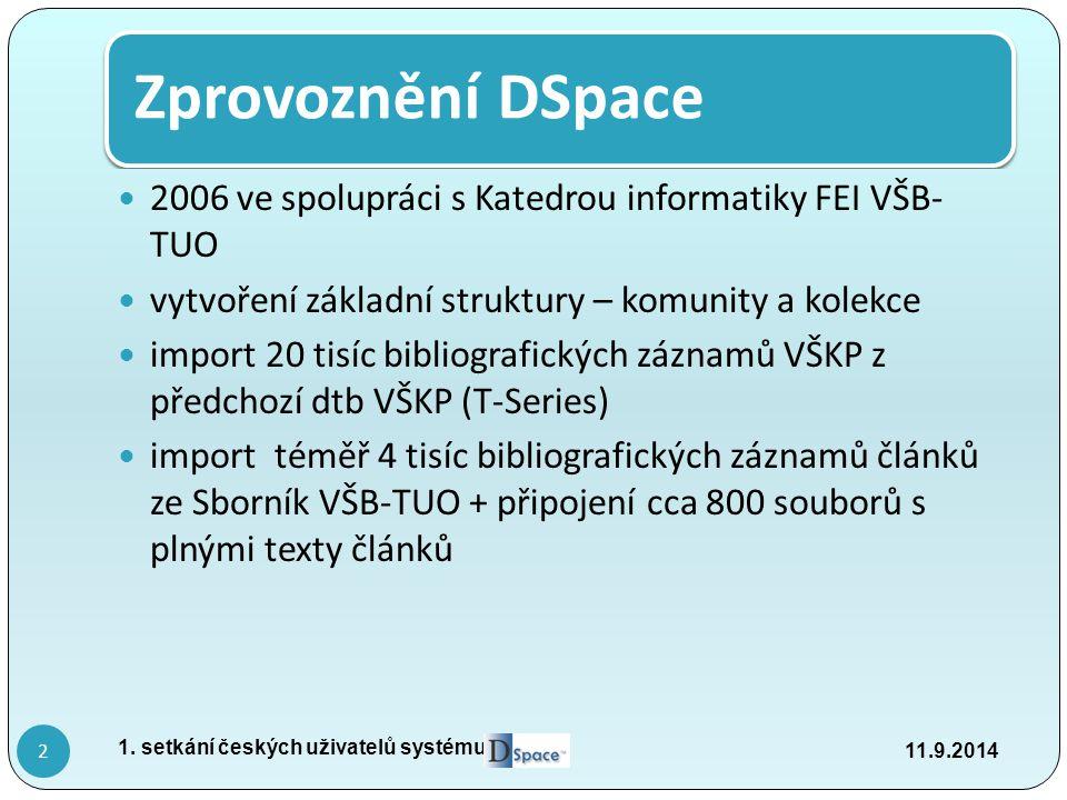 Zprovoznění DSpace 2006 ve spolupráci s Katedrou informatiky FEI VŠB- TUO vytvoření základní struktury – komunity a kolekce import 20 tisíc bibliografických záznamů VŠKP z předchozí dtb VŠKP (T-Series) import téměř 4 tisíc bibliografických záznamů článků ze Sborník VŠB-TUO + připojení cca 800 souborů s plnými texty článků 11.9.2014 1.