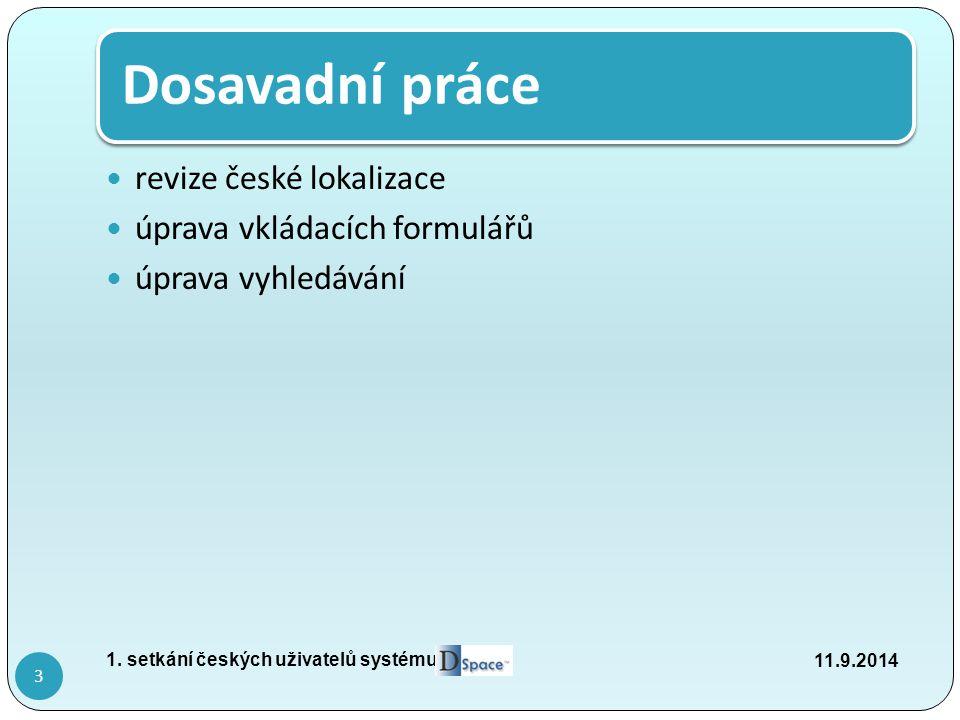 Dosavadní práce revize české lokalizace úprava vkládacích formulářů úprava vyhledávání 11.9.2014 1.