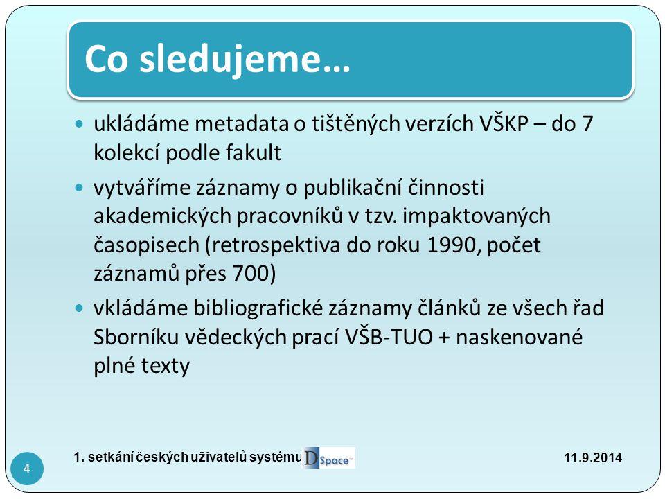 Co sledujeme… ukládáme metadata o tištěných verzích VŠKP – do 7 kolekcí podle fakult vytváříme záznamy o publikační činnosti akademických pracovníků v tzv.