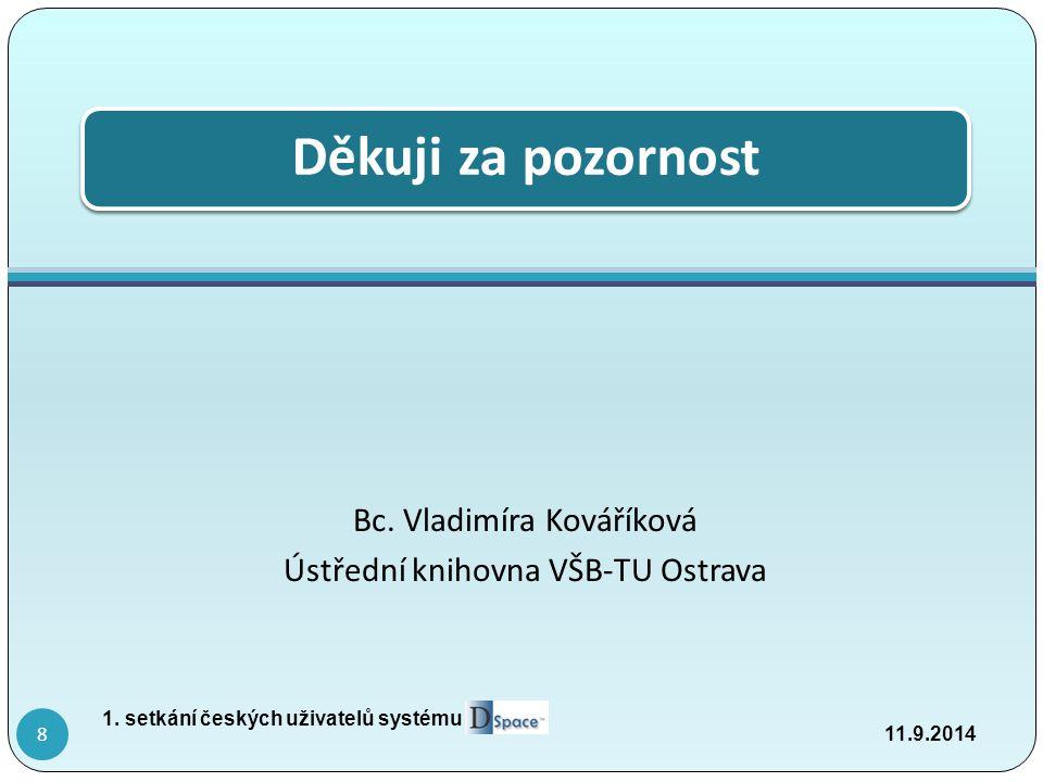 Děkuji za pozornost Bc. Vladimíra Kováříková Ústřední knihovna VŠB-TU Ostrava 11.9.2014 1.