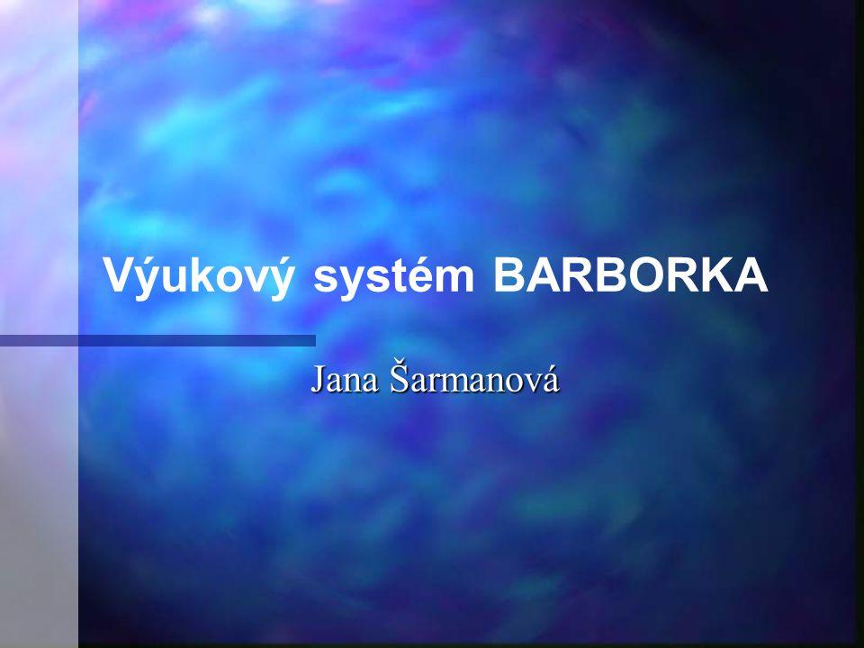 Jana Šarmanová Výukový systém BARBORKA Jana Šarmanová
