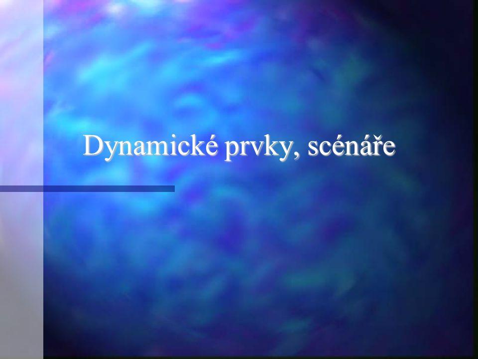 Dynamické prvky – multimédia, scénáře Statický text a obrázky mohou velmi vhodně doplnit dynamické prvky – video, audio, animace, interaktivní programy.