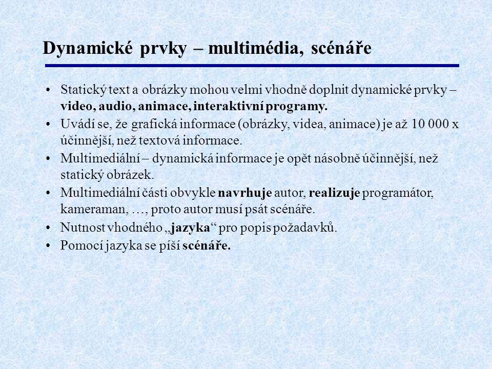 Dynamické prvky – multimédia, scénáře Statický text a obrázky mohou velmi vhodně doplnit dynamické prvky – video, audio, animace, interaktivní program
