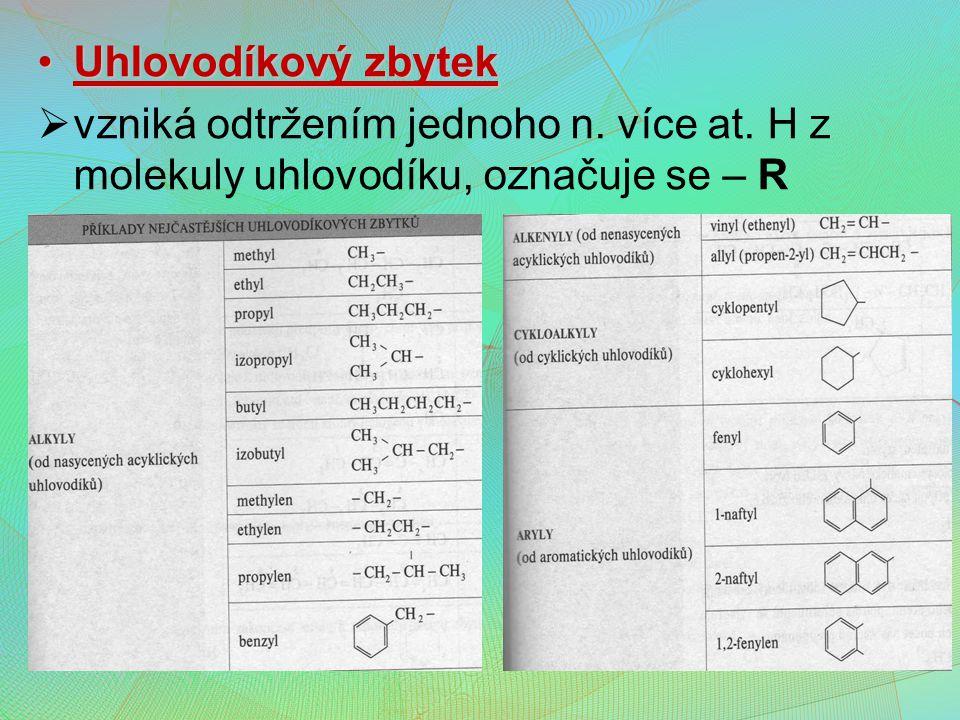 Uhlovodíkový zbytekUhlovodíkový zbytek  vzniká odtržením jednoho n. více at. H z molekuly uhlovodíku, označuje se – R