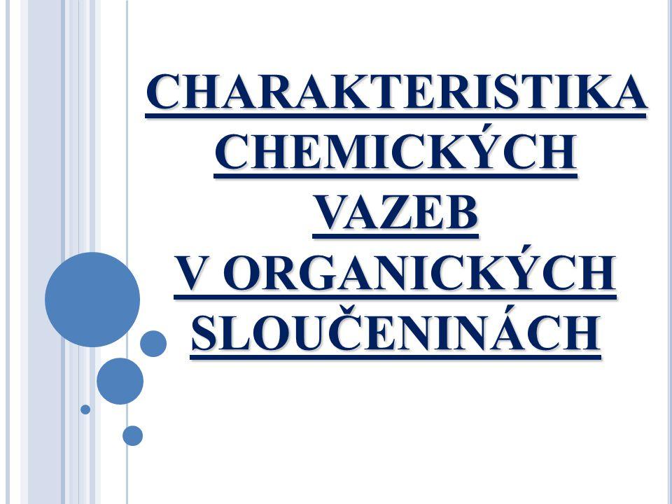 CHARAKTERISTIKA CHEMICKÝCH VAZEB V ORGANICKÝCH SLOUČENINÁCH