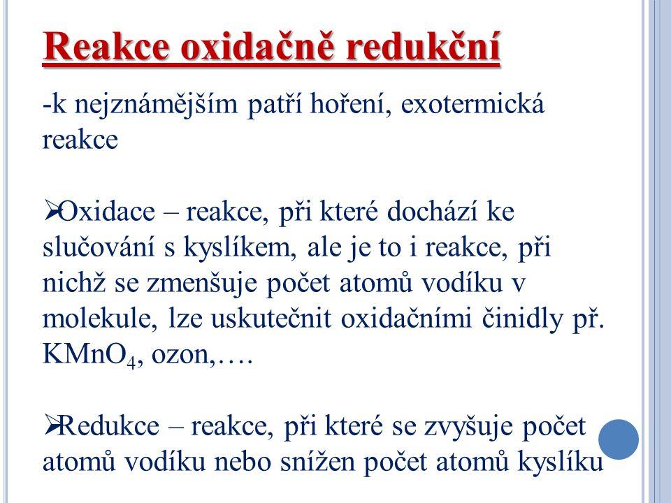 Reakce oxidačně redukční -k nejznámějším patří hoření, exotermická reakce  Oxidace – reakce, při které dochází ke slučování s kyslíkem, ale je to i r