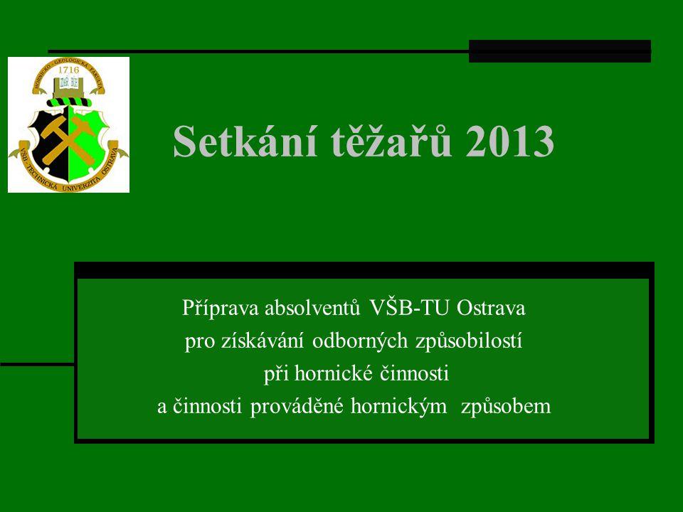 Setkání těžařů 2013 Příprava absolventů VŠB-TU Ostrava pro získávání odborných způsobilostí při hornické činnosti a činnosti prováděné hornickým způso