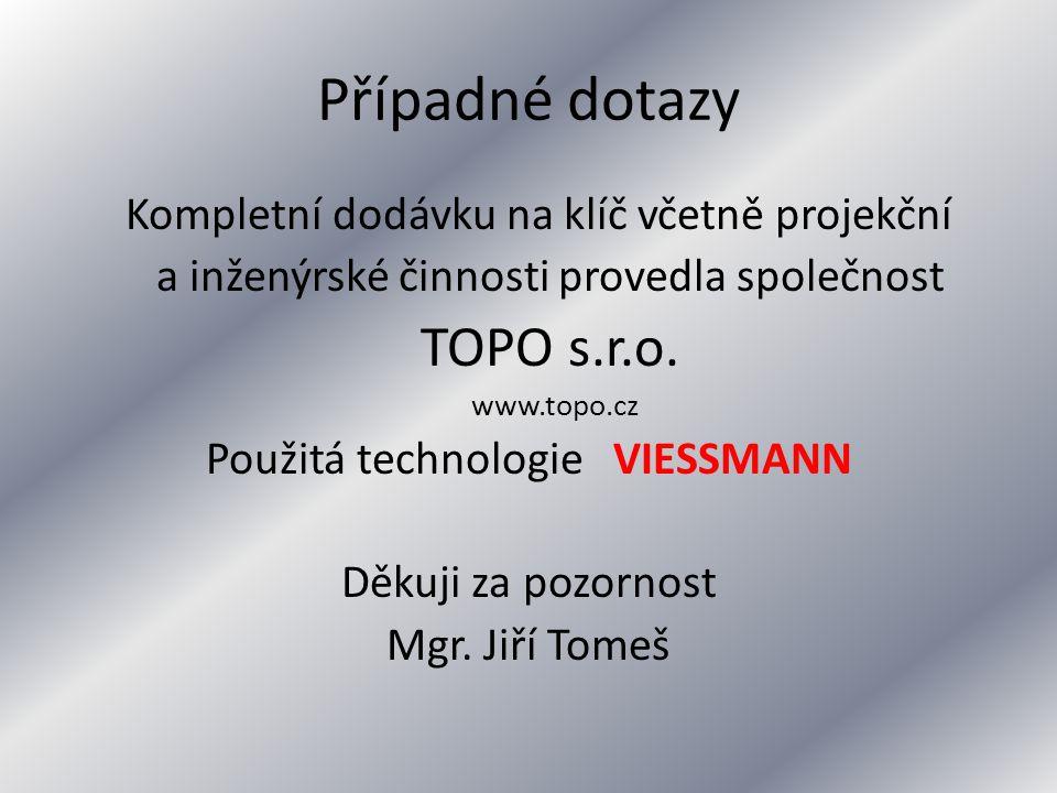 Případné dotazy Kompletní dodávku na klíč včetně projekční a inženýrské činnosti provedla společnost TOPO s.r.o. www.topo.cz Použitá technologie VIESS