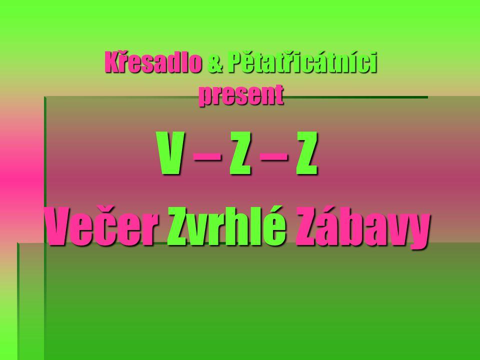 Křesadlo & Pětatřicátníci present V – Z – ZV – Z – ZV – Z – ZV – Z – Z Večer Zvrhlé Zábavy