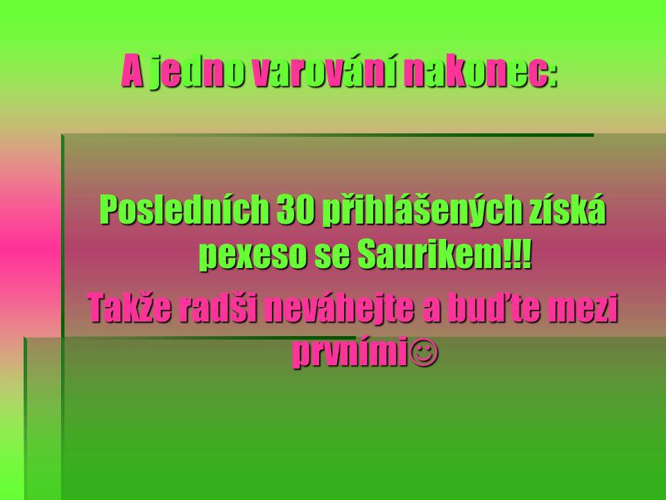 A jedno varování nakonec: Posledních 30 přihlášených získá pexeso se Saurikem!!.
