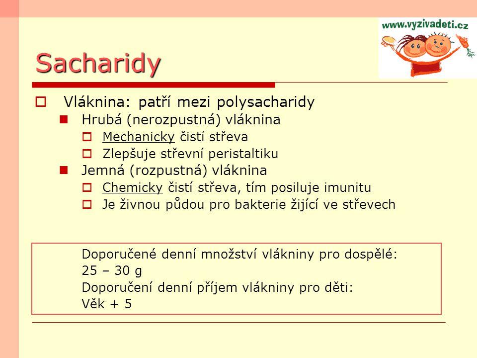 Sacharidy  Vláknina: patří mezi polysacharidy Hrubá (nerozpustná) vláknina  Mechanicky čistí střeva  Zlepšuje střevní peristaltiku Jemná (rozpustná