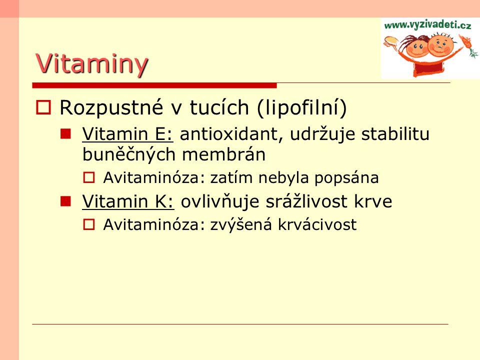 Vitaminy  Rozpustné v tucích (lipofilní) Vitamin E: antioxidant, udržuje stabilitu buněčných membrán  Avitaminóza: zatím nebyla popsána Vitamin K: o