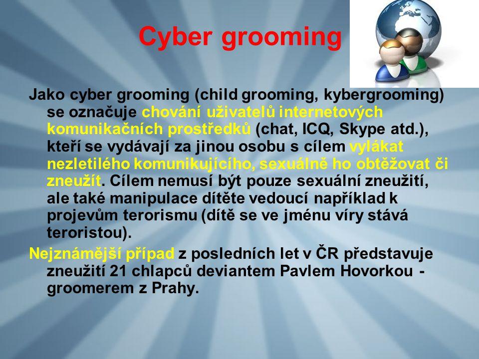 Cyber grooming Jako cyber grooming (child grooming, kybergrooming) se označuje chování uživatelů internetových komunikačních prostředků (chat, ICQ, Sk