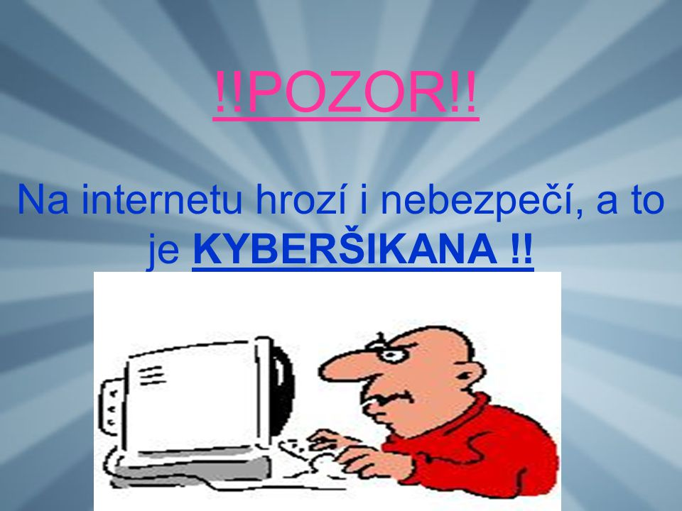 !!POZOR!! Na internetu hrozí i nebezpečí, a to je KYBERŠIKANA !!
