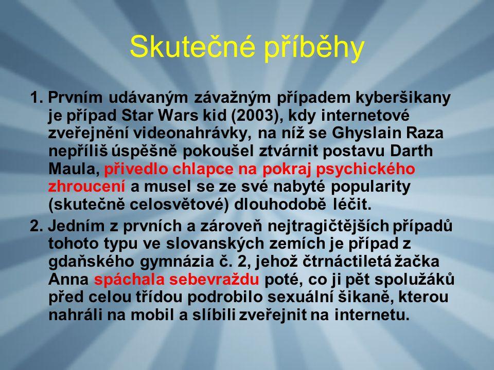 Skutečné příběhy 1. Prvním udávaným závažným případem kyberšikany je případ Star Wars kid (2003), kdy internetové zveřejnění videonahrávky, na níž se