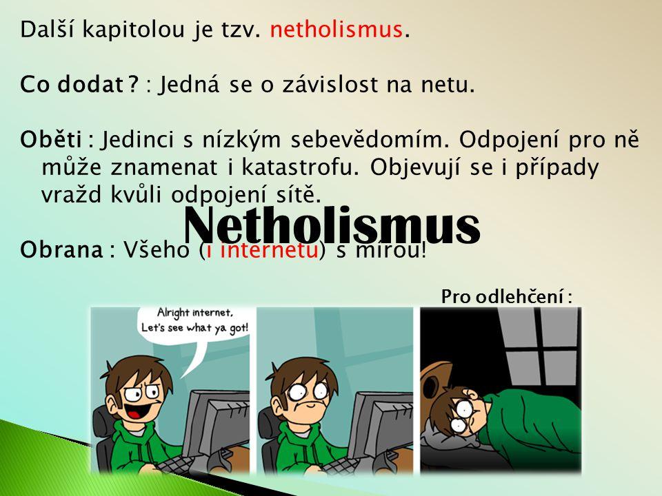 Další kapitolou je tzv.netholismus. Co dodat . : Jedná se o závislost na netu.