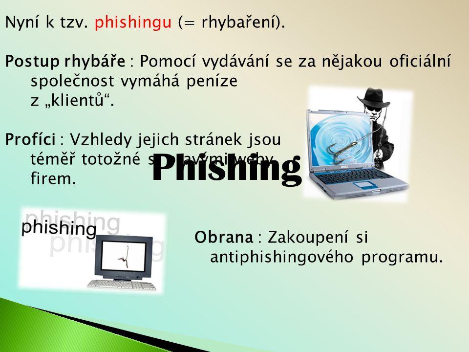 Nyní k tzv.phishingu (= rhybaření).