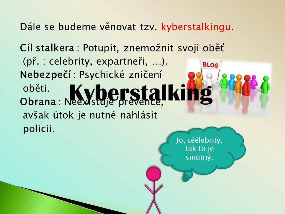 Dále se budeme věnovat tzv.kyberstalkingu. Cíl stalkera : Potupit, znemožnit svoji oběť (př.