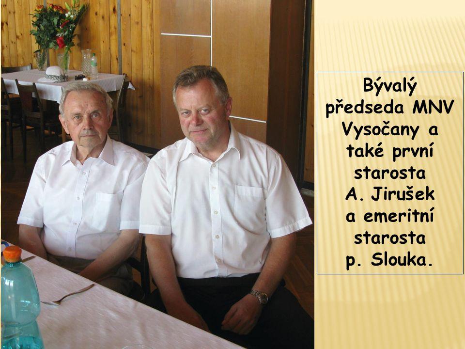 Bývalý předseda MNV Vysočany a také první starosta A.Jirušek a emeritní starosta p. Slouka.