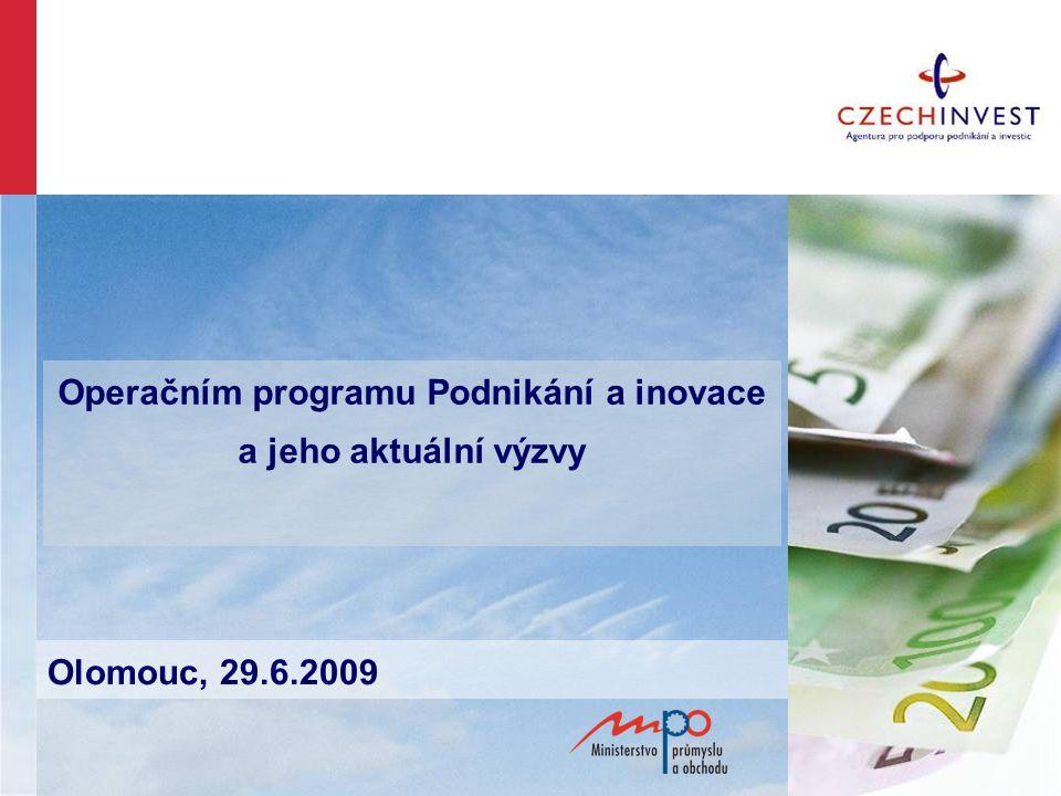 Operačním programu Podnikání a inovace a jeho aktuální výzvy Olomouc, 29.6.2009