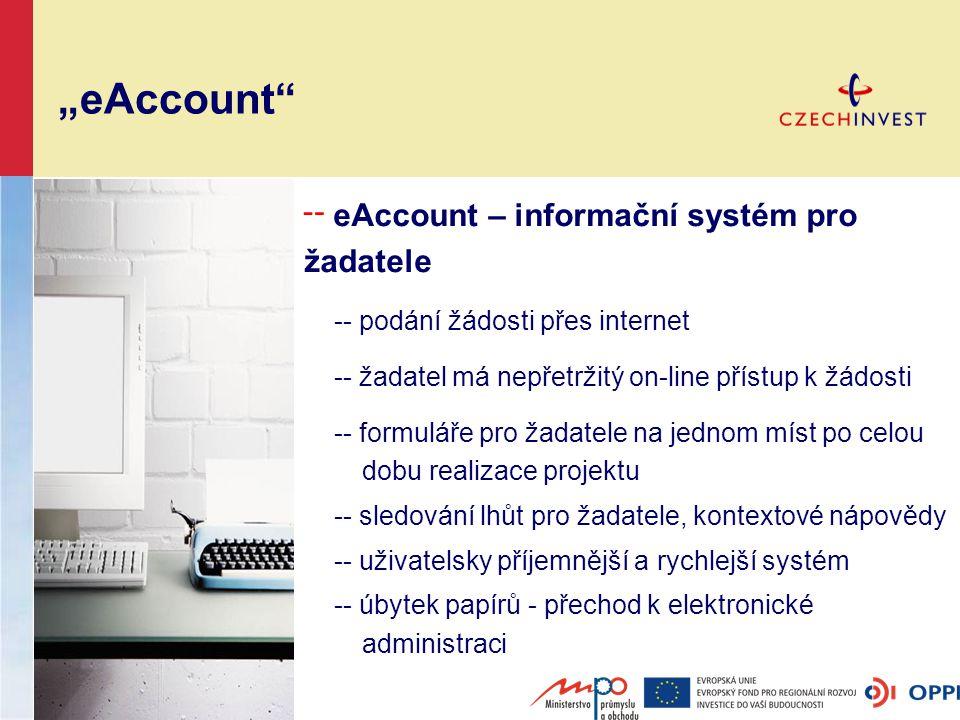 """""""eAccount ╌ eAccount – informační systém pro žadatele -- podání žádosti přes internet -- žadatel má nepřetržitý on-line přístup k žádosti -- formuláře pro žadatele na jednom míst po celou dobu realizace projektu -- sledování lhůt pro žadatele, kontextové nápovědy -- uživatelsky příjemnější a rychlejší systém -- úbytek papírů - přechod k elektronické administraci"""