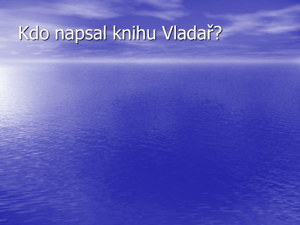 Kdo napsal knihu Vladař