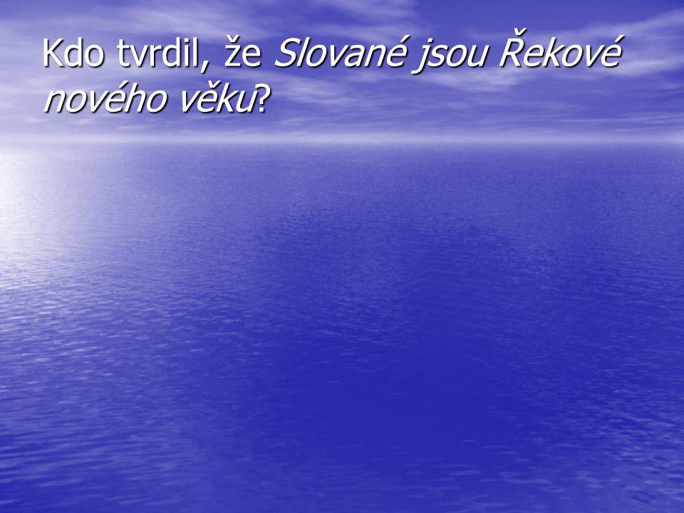 Kdo tvrdil, že Slované jsou Řekové nového věku