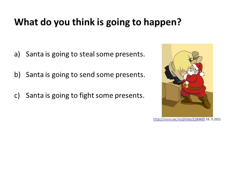 What do you think is going to happen. a)Santa is going to steal some presents.