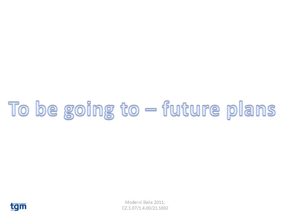 Vazba to be going to Vyjadřuje záměr, budoucí plány – future plans.