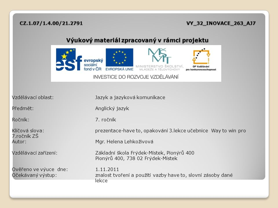 CZ.1.07/1.4.00/21.2791VY_32_INOVACE_263_AJ7 Výukový materiál zpracovaný v rámci projektu Vzdělávací oblast:Jazyk a jazyková komunikace Předmět:Anglický jazyk Ročník:7.