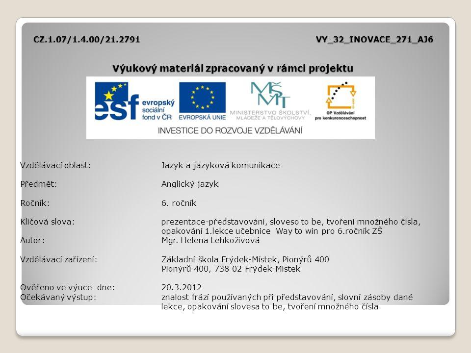 CZ.1.07/1.4.00/21.2791VY_32_INOVACE_271_AJ6 Výukový materiál zpracovaný v rámci projektu Vzdělávací oblast:Jazyk a jazyková komunikace Předmět:Anglick