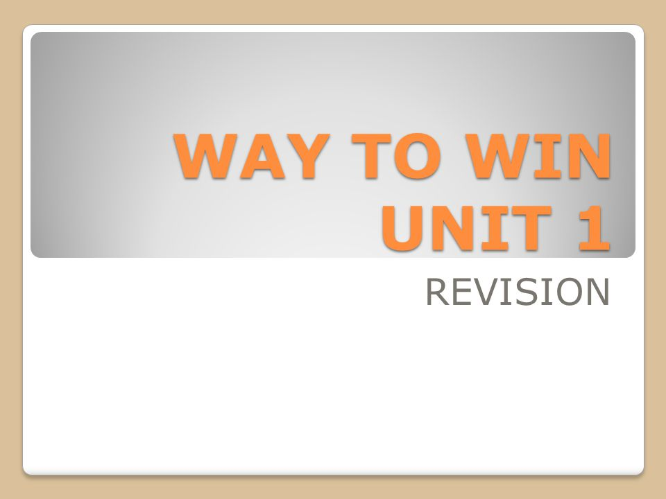 WAY TO WIN UNIT 1 REVISION